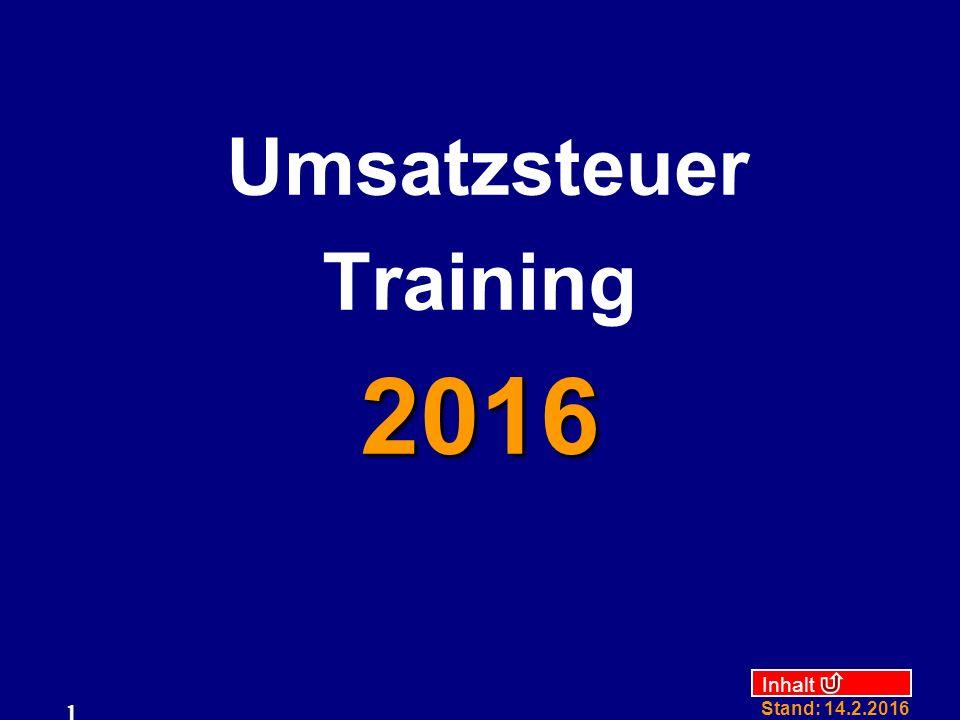 Inhalt Stand: 14.2.2016 1 2016 Umsatzsteuer Training 2016