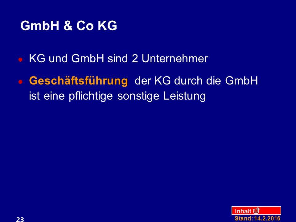 Inhalt Stand: 14.2.2016 23 GmbH & Co KG KG und GmbH sind 2 Unternehmer Geschäftsführung der KG durch die GmbH ist eine pflichtige sonstige Leistung