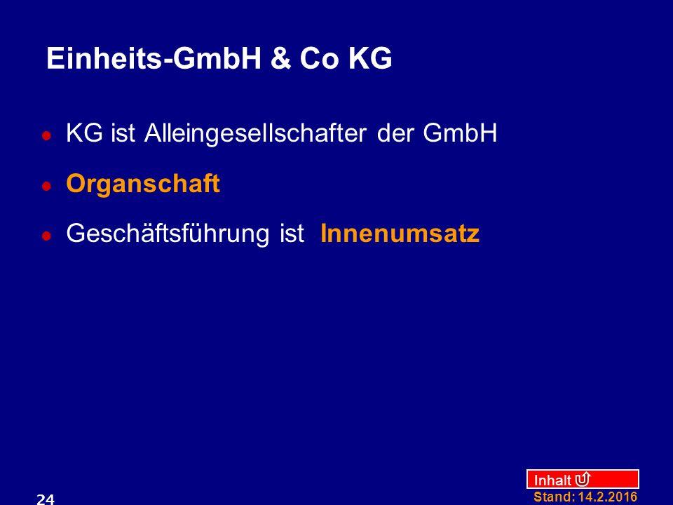 Inhalt Stand: 14.2.2016 24 Einheits-GmbH & Co KG KG ist Alleingesellschafter der GmbH Organschaft Geschäftsführung ist Innenumsatz