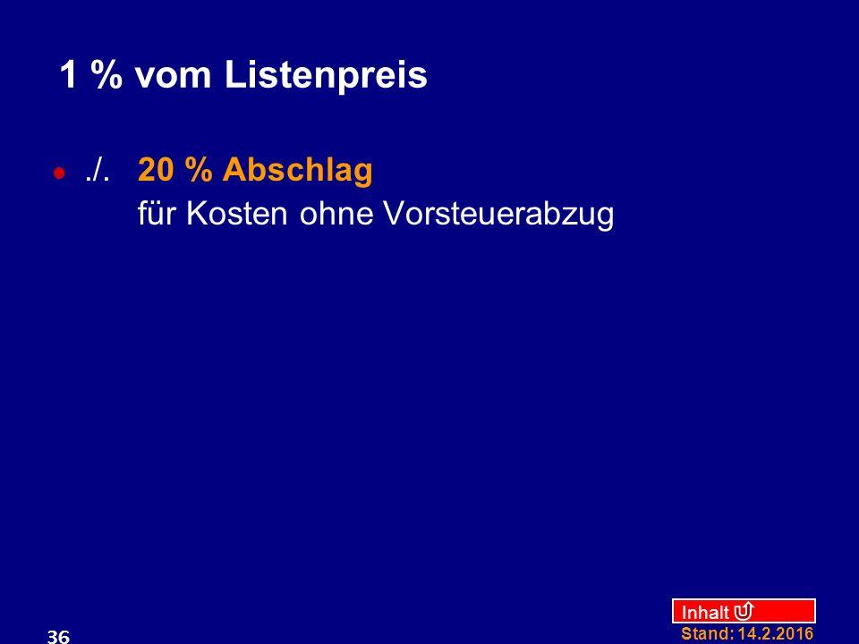 Inhalt Stand: 14.2.2016 36 1 % vom Listenpreis./.20 % Abschlag für Kosten ohne Vorsteuerabzug
