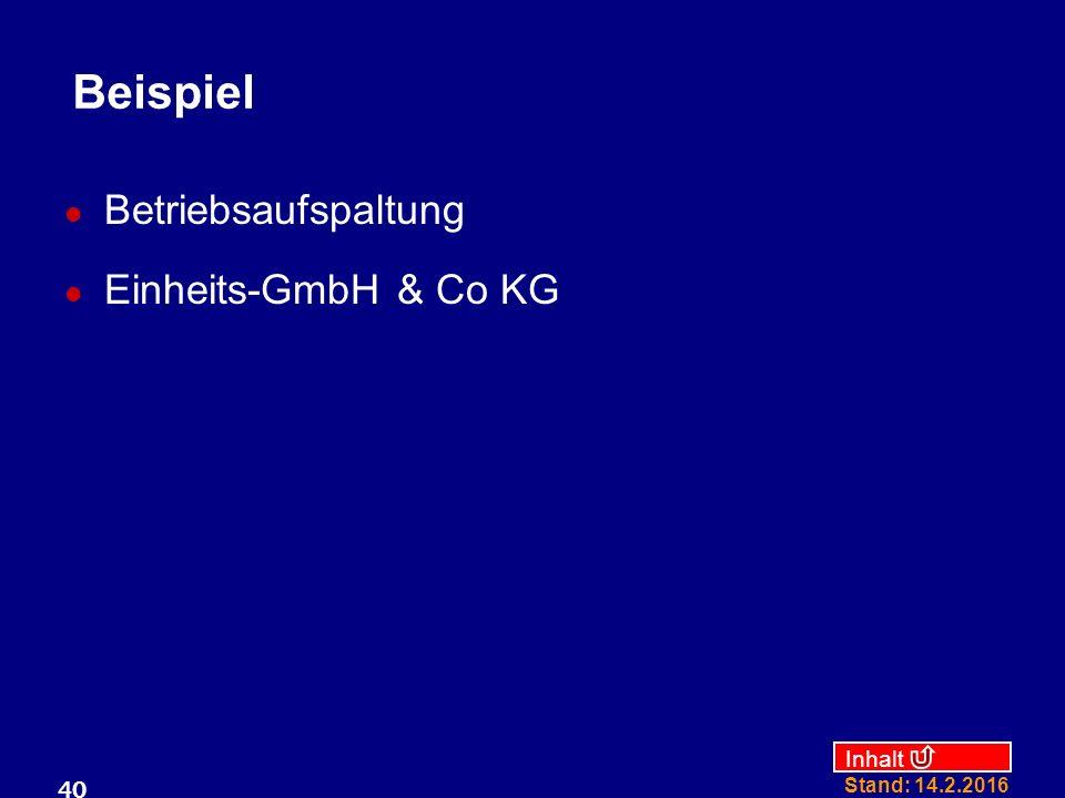 Inhalt Stand: 14.2.2016 40 Beispiel Betriebsaufspaltung Einheits-GmbH & Co KG