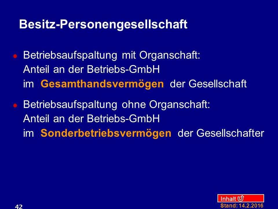 Inhalt Stand: 14.2.2016 42 Besitz-Personengesellschaft Betriebsaufspaltung mit Organschaft: Anteil an der Betriebs-GmbH im Gesamthandsvermögen der Ges