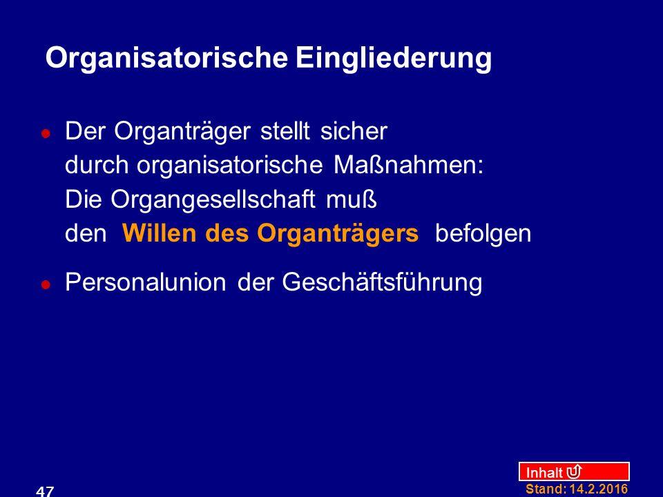 Inhalt Stand: 14.2.2016 47 Organisatorische Eingliederung Der Organträger stellt sicher durch organisatorische Maßnahmen: Die Organgesellschaft muß de