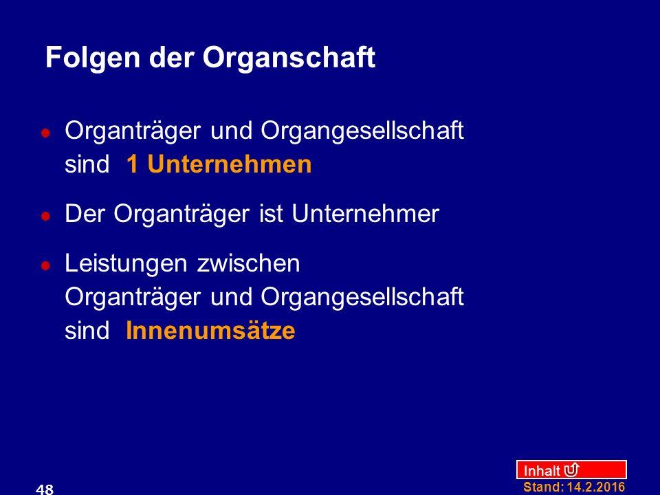 Inhalt Stand: 14.2.2016 48 Folgen der Organschaft Organträger und Organgesellschaft sind 1 Unternehmen Der Organträger ist Unternehmer Leistungen zwis