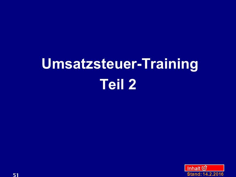 Inhalt Stand: 14.2.2016 51 Umsatzsteuer-Training Teil 2