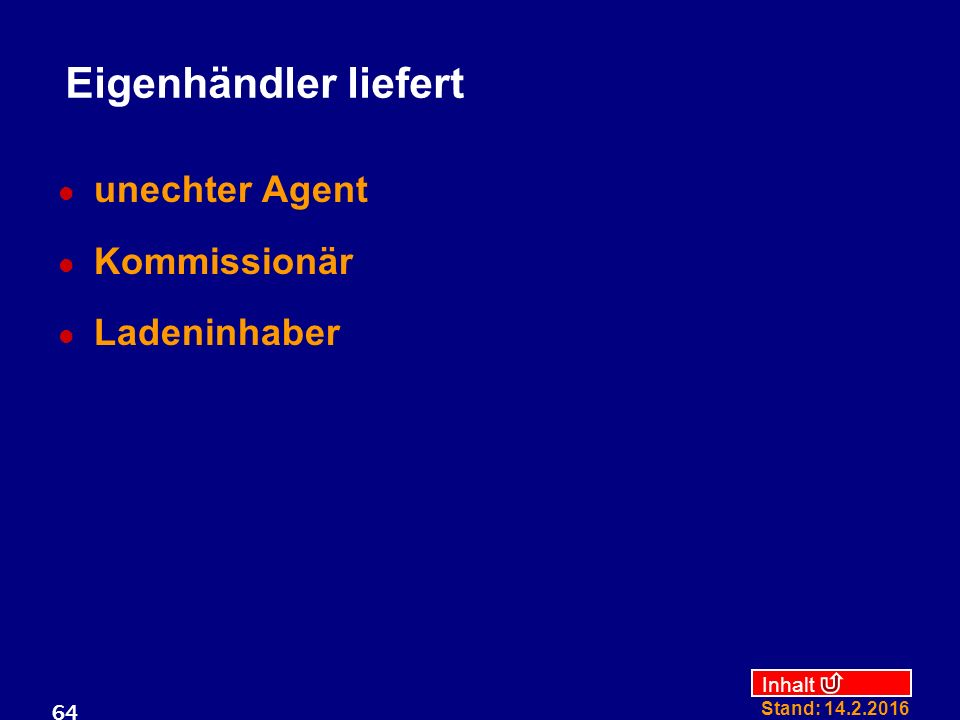 Inhalt Stand: 14.2.2016 64 Eigenhändler liefert unechter Agent Kommissionär Ladeninhaber