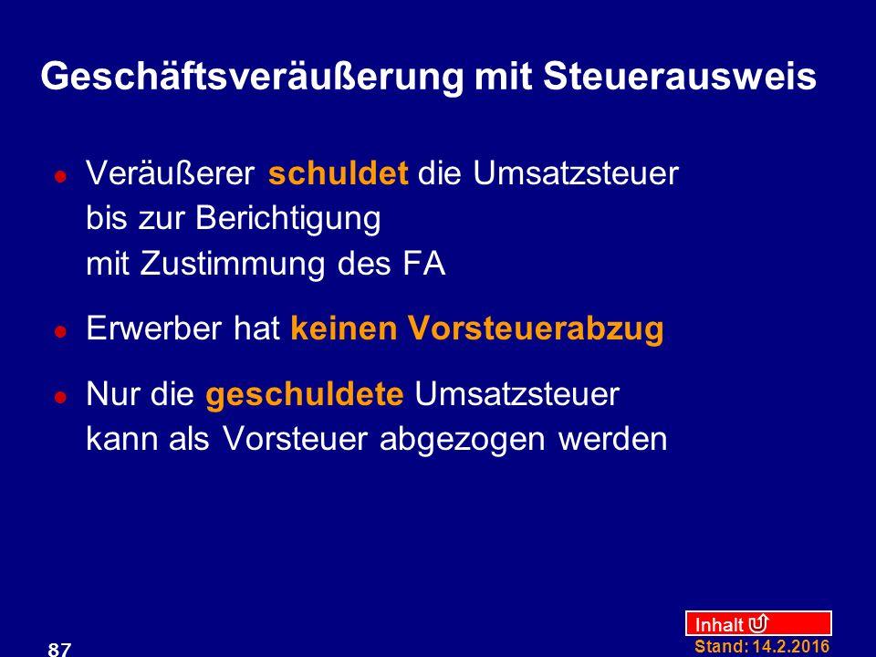 Inhalt Stand: 14.2.2016 87 Geschäftsveräußerung mit Steuerausweis Veräußerer schuldet die Umsatzsteuer bis zur Berichtigung mit Zustimmung des FA Erwe