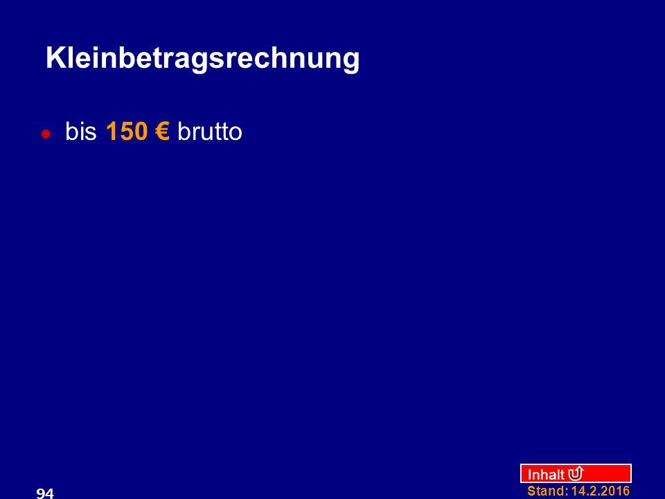 Inhalt Stand: 14.2.2016 94 Kleinbetragsrechnung bis 150 € brutto