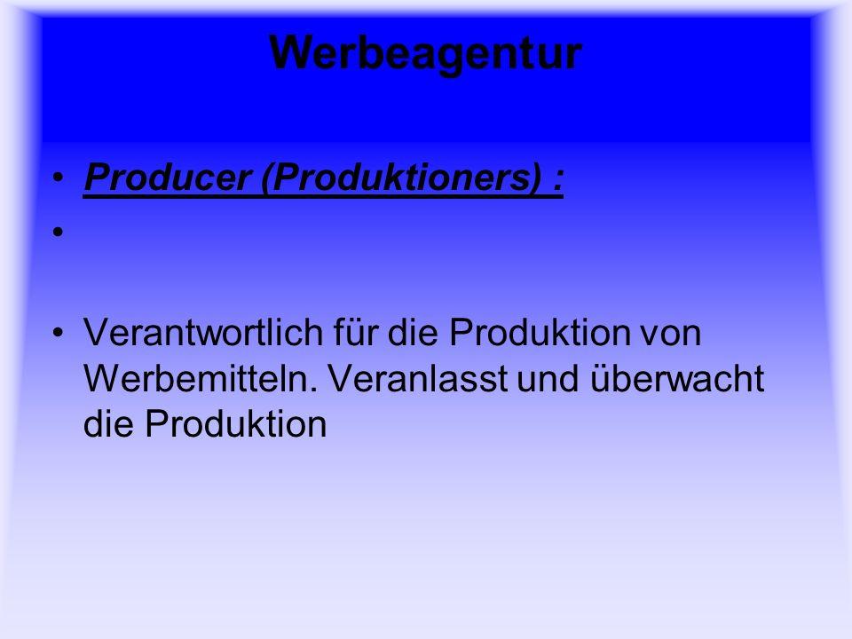 Werbeagentur Producer (Produktioners) : Verantwortlich für die Produktion von Werbemitteln.