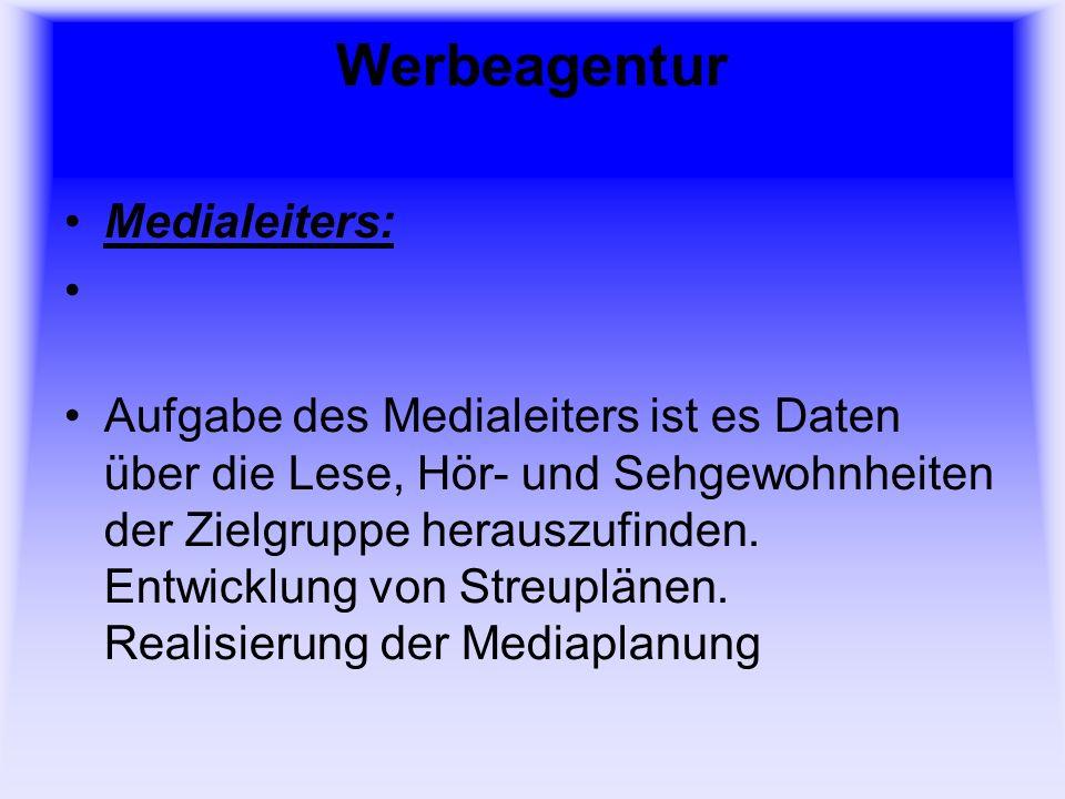Werbeagentur Medialeiters: Aufgabe des Medialeiters ist es Daten über die Lese, Hör- und Sehgewohnheiten der Zielgruppe herauszufinden.
