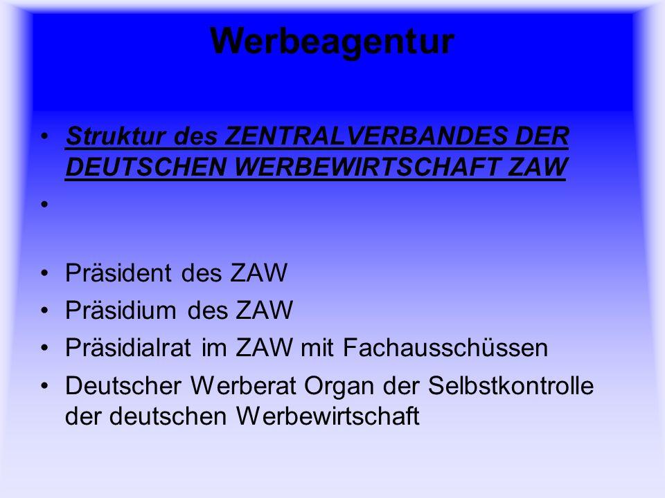 Werbeagentur Struktur des ZENTRALVERBANDES DER DEUTSCHEN WERBEWIRTSCHAFT ZAW Präsident des ZAW Präsidium des ZAW Präsidialrat im ZAW mit Fachausschüssen Deutscher Werberat Organ der Selbstkontrolle der deutschen Werbewirtschaft