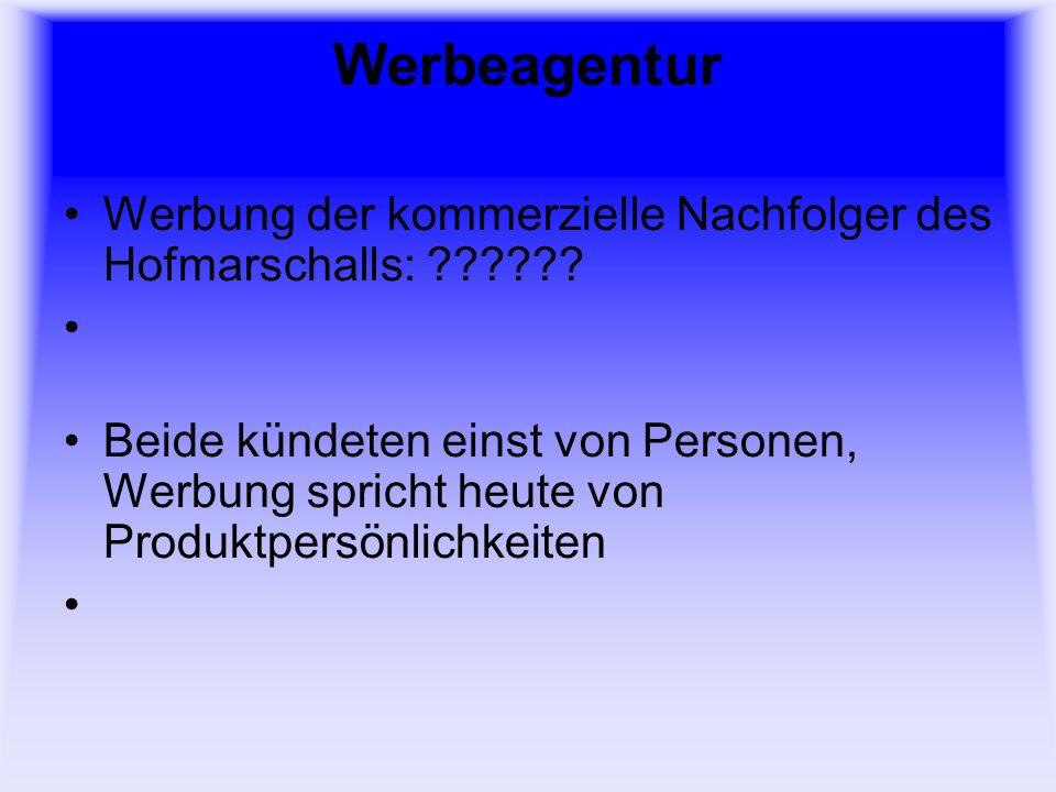 Werbeagentur Werbung der kommerzielle Nachfolger des Hofmarschalls: ?????.