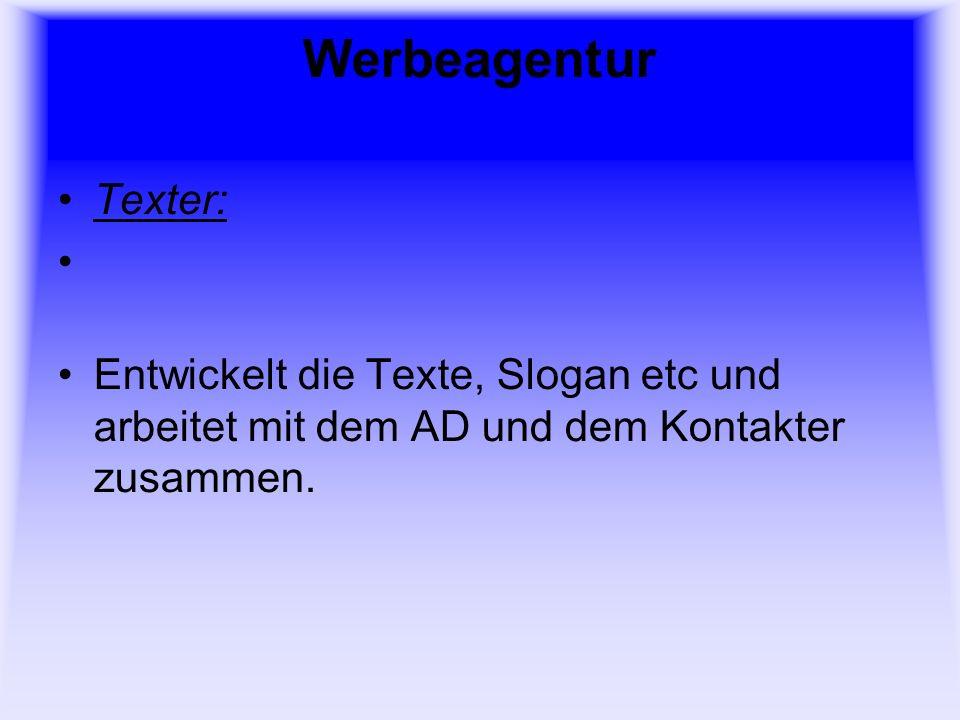 Werbeagentur Texter: Entwickelt die Texte, Slogan etc und arbeitet mit dem AD und dem Kontakter zusammen.