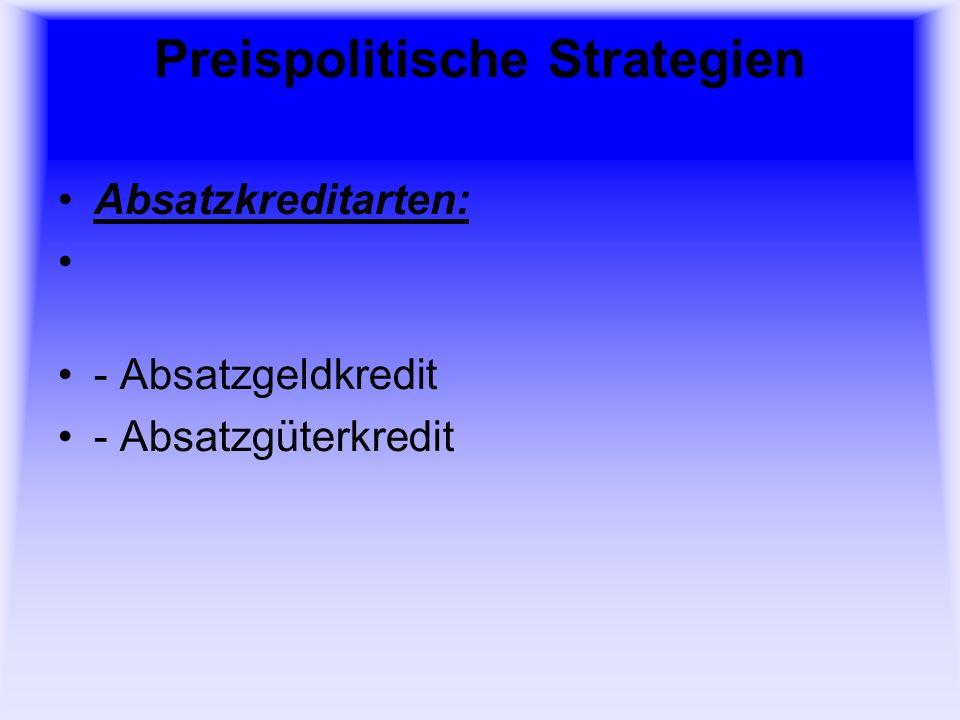Preispolitische Strategien Absatzkreditarten: - Absatzgeldkredit - Absatzgüterkredit