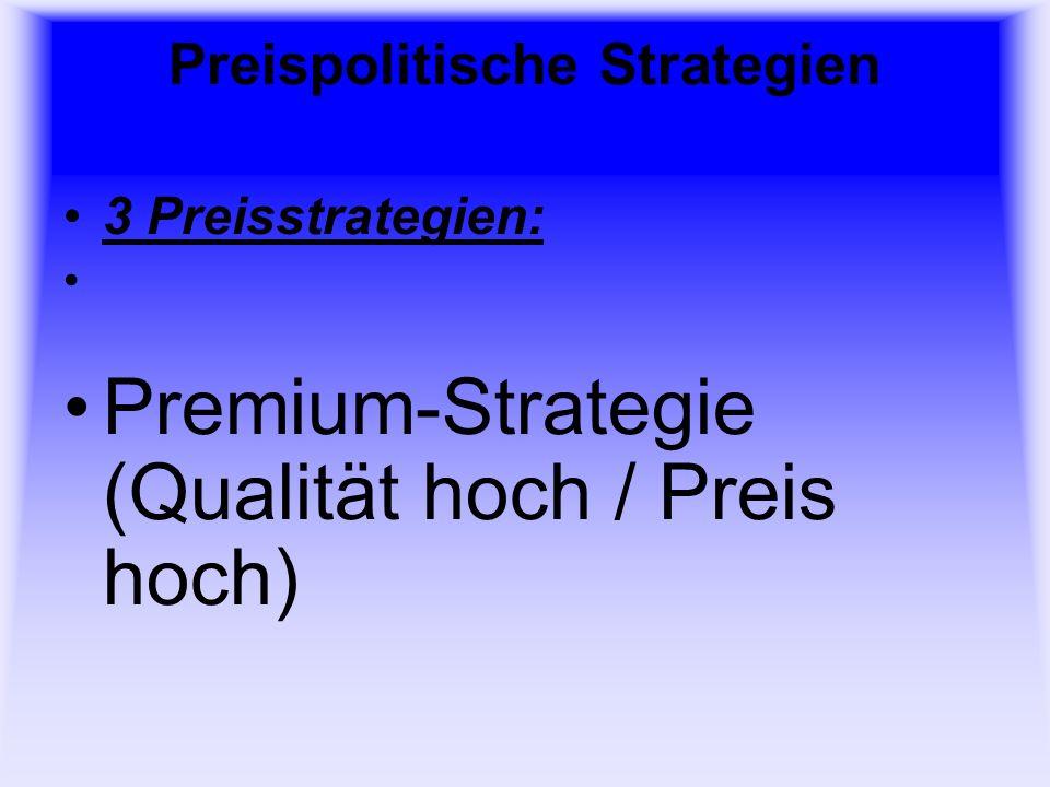 Preispolitische Strategien 3 Preisstrategien: Premium-Strategie (Qualität hoch / Preis hoch)