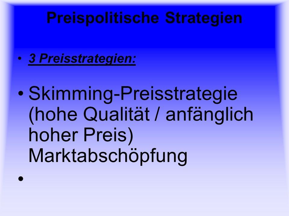 Preispolitische Strategien 3 Preisstrategien: Skimming-Preisstrategie (hohe Qualität / anfänglich hoher Preis) Marktabschöpfung