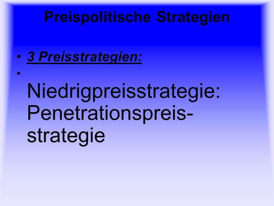 Preispolitische Strategien 3 Preisstrategien: Niedrigpreisstrategie: Penetrationspreis- strategie