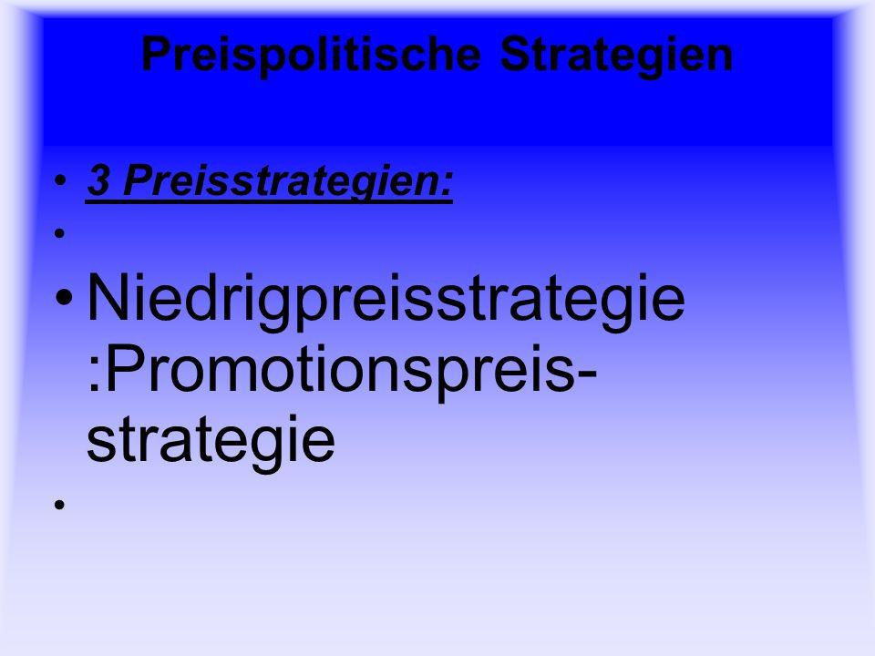Preispolitische Strategien 3 Preisstrategien: Niedrigpreisstrategie :Promotionspreis- strategie