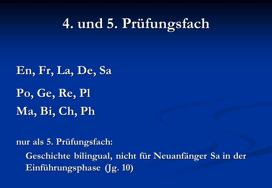 4. und 5. Prüfungsfach En, Fr, La, De, Sa Po, Ge, Re, Pl Ma, Bi, Ch, Ph nur als 5.