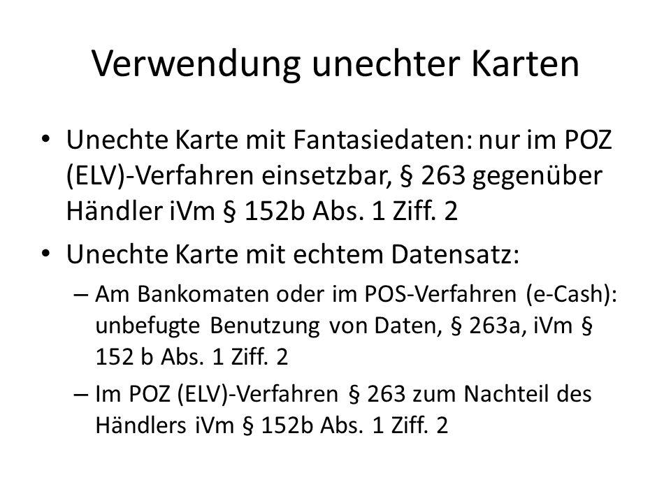 Verwendung unechter Karten Unechte Karte mit Fantasiedaten: nur im POZ (ELV)-Verfahren einsetzbar, § 263 gegenüber Händler iVm § 152b Abs.