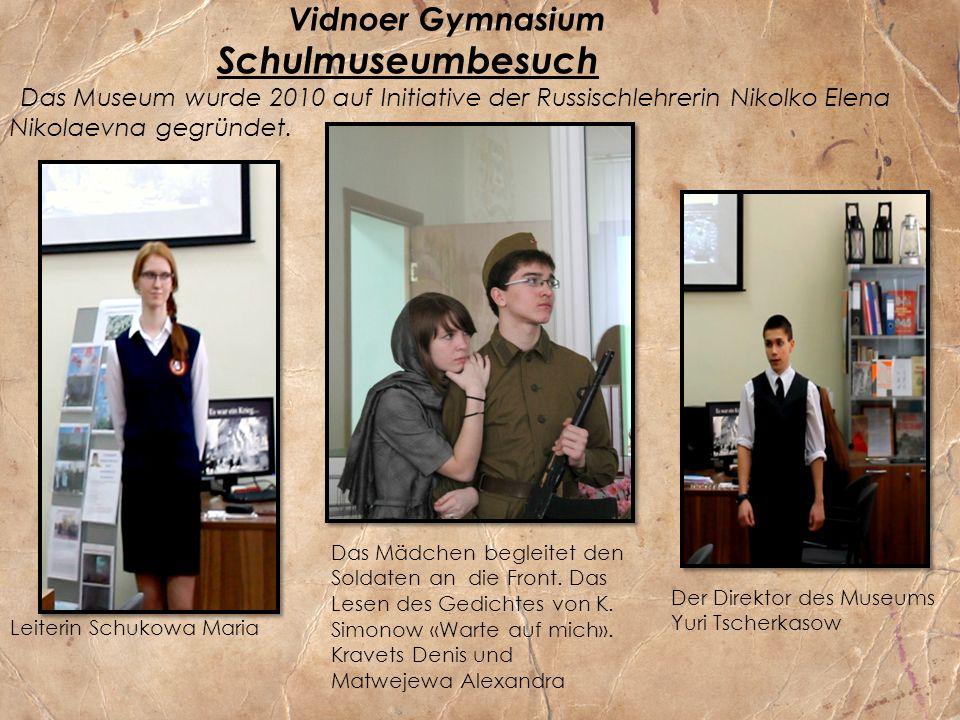 Vidnoer Gymnasium Schulmuseumbesuch Das Museum wurde 2010 auf Initiative der Russischlehrerin Nikolko Elena Nikolaevna gegründet.