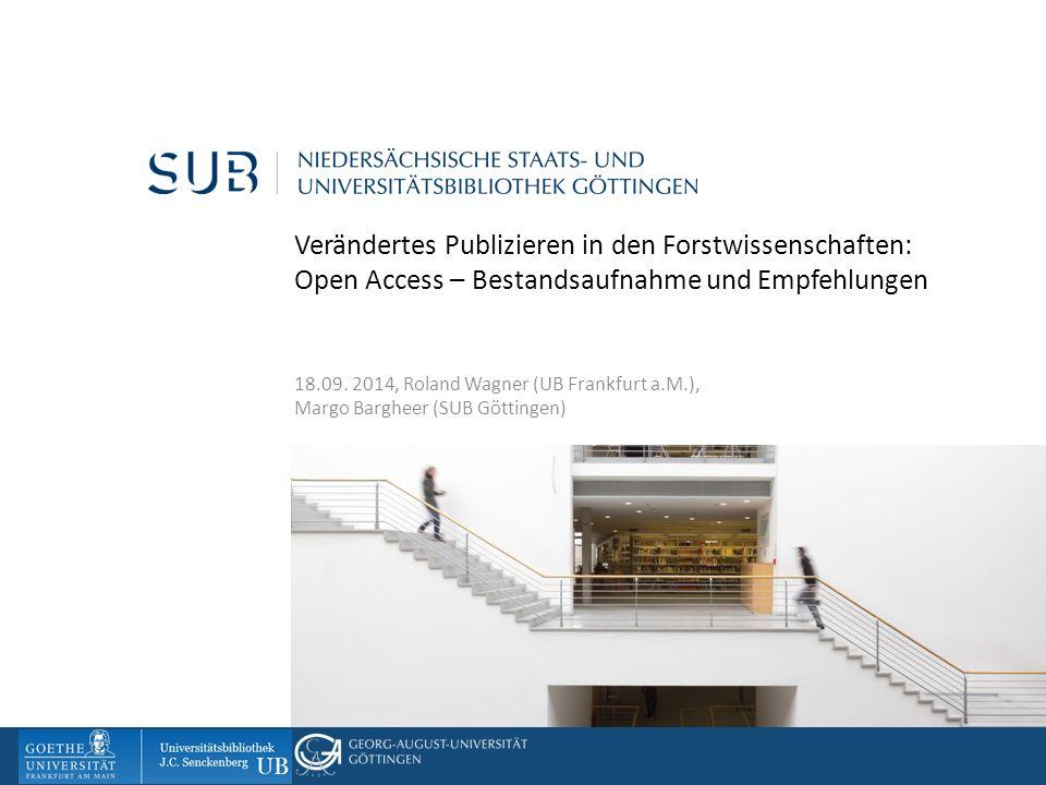 05. Dezember 2012 Verändertes Publizieren in den Forstwissenschaften: Open Access – Bestandsaufnahme und Empfehlungen 18.09. 2014, Roland Wagner (UB F