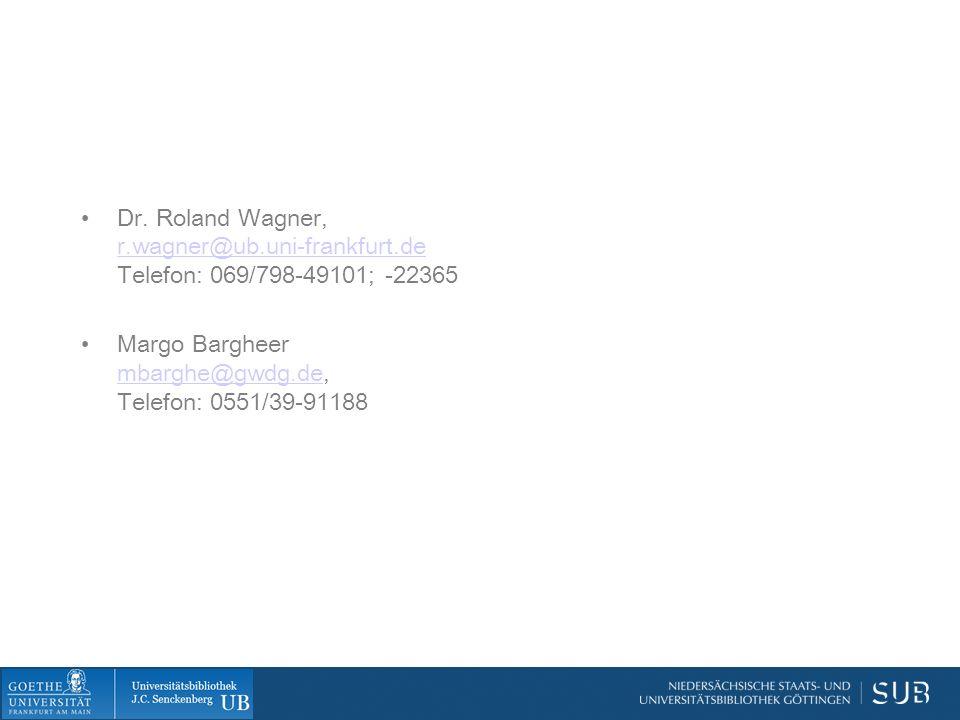 Dr. Roland Wagner, r.wagner@ub.uni-frankfurt.de Telefon: 069/798-49101; -22365 r.wagner@ub.uni-frankfurt.de Margo Bargheer mbarghe@gwdg.de, Telefon: 0