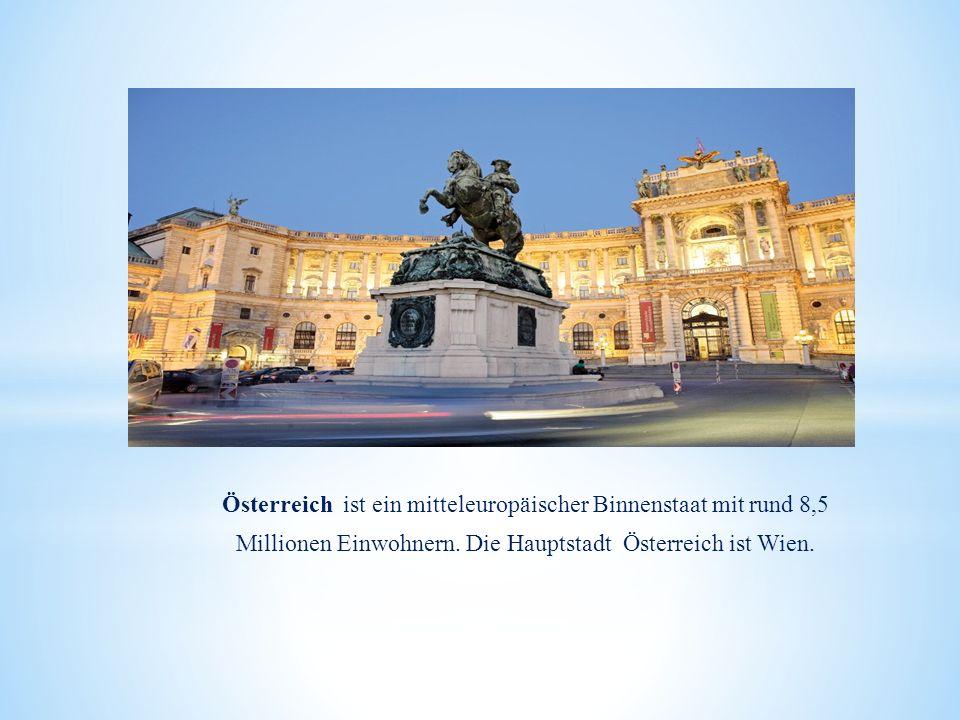 Österreich ist ein mitteleuropäischer Binnenstaat mit rund 8,5 Millionen Einwohnern.