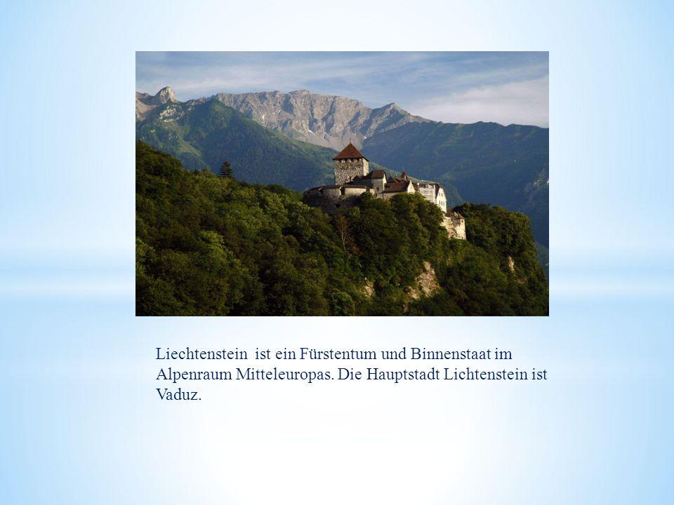 Liechtenstein ist ein Fürstentum und Binnenstaat im Alpenraum Mitteleuropas.