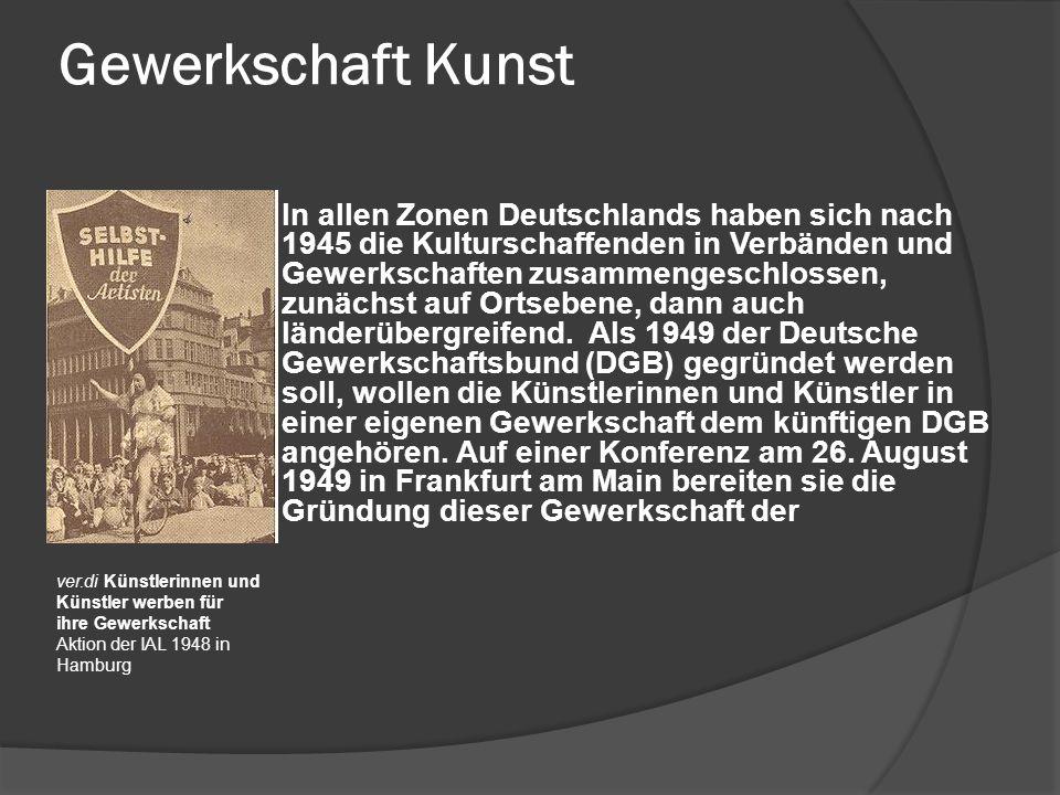 Gewerkschaft Kunst In allen Zonen Deutschlands haben sich nach 1945 die Kulturschaffenden in Verbänden und Gewerkschaften zusammengeschlossen, zunächs
