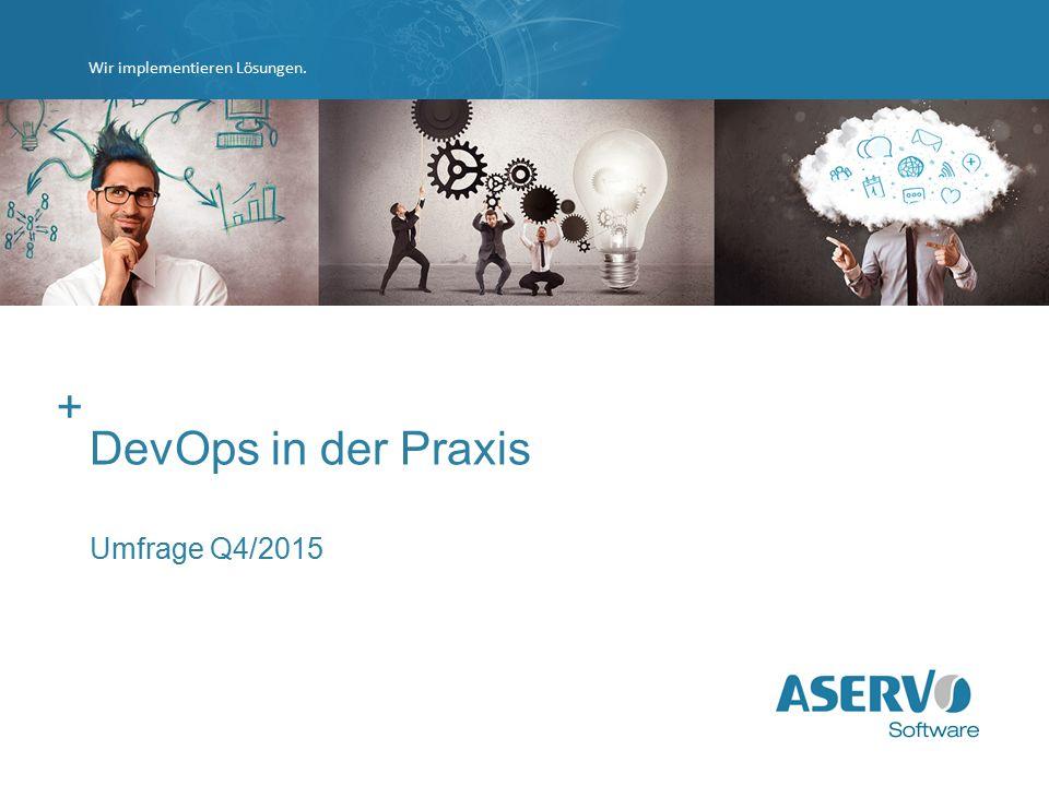 Wir implementieren Lösungen. + DevOps in der Praxis Umfrage Q4/2015