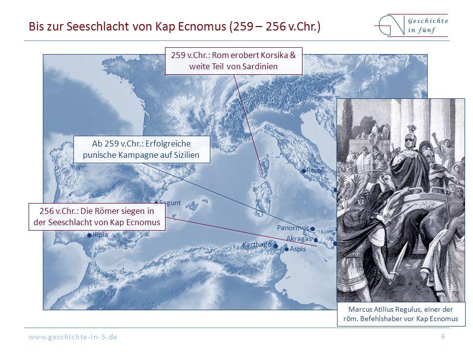 www.geschichte-in-5.de Rom Syrakus Messina Akragas Aspis Karthago Panormos Sagunt Cannae Capua Tarent Ilipia Bis zur Seeschlacht von Kap Ecnomus (259