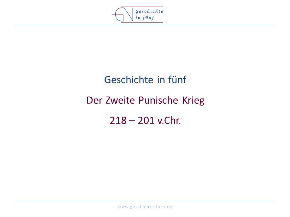 www.geschichte-in-5.de Geschichte in fünf Der Zweite Punische Krieg 218 – 201 v.Chr.