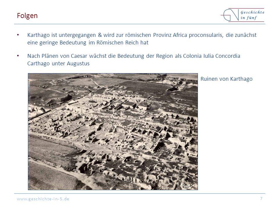 www.geschichte-in-5.de Folgen Karthago ist untergegangen & wird zur römischen Provinz Africa proconsularis, die zunächst eine geringe Bedeutung im Röm