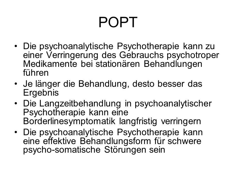POPT Die psychoanalytische Psychotherapie kann zu einer Verringerung des Gebrauchs psychotroper Medikamente bei stationären Behandlungen führen Je länger die Behandlung, desto besser das Ergebnis Die Langzeitbehandlung in psychoanalytischer Psychotherapie kann eine Borderlinesymptomatik langfristig verringern Die psychoanalytische Psychotherapie kann eine effektive Behandlungsform für schwere psycho-somatische Störungen sein