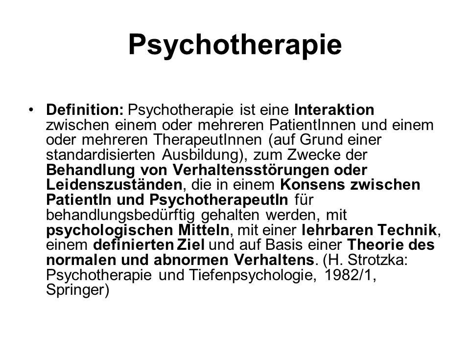 Psychotherapie Definition: Psychotherapie ist eine Interaktion zwischen einem oder mehreren PatientInnen und einem oder mehreren TherapeutInnen (auf Grund einer standardisierten Ausbildung), zum Zwecke der Behandlung von Verhaltensstörungen oder Leidenszuständen, die in einem Konsens zwischen PatientIn und PsychotherapeutIn für behandlungsbedürftig gehalten werden, mit psychologischen Mitteln, mit einer lehrbaren Technik, einem definierten Ziel und auf Basis einer Theorie des normalen und abnormen Verhaltens.
