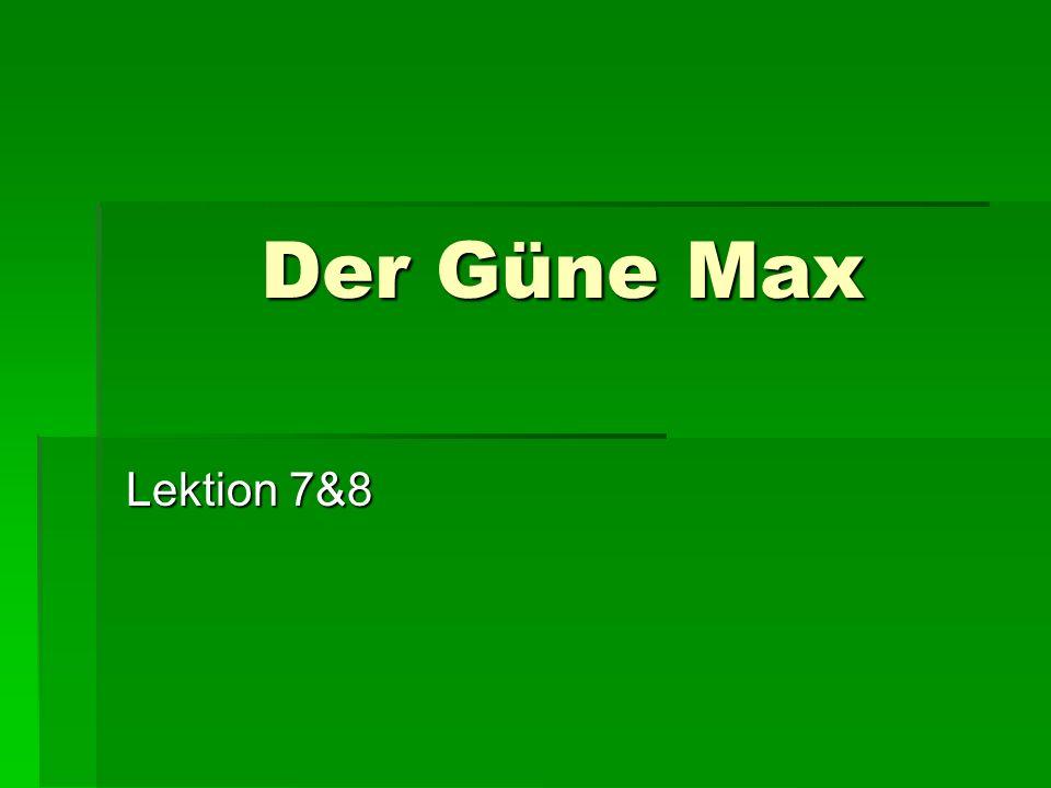 Der Güne Max Lektion 7&8