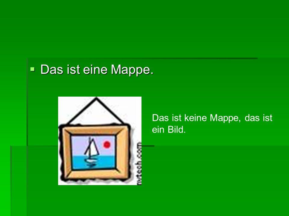  Das ist eine Mappe. Das ist keine Mappe, das ist ein Bild.