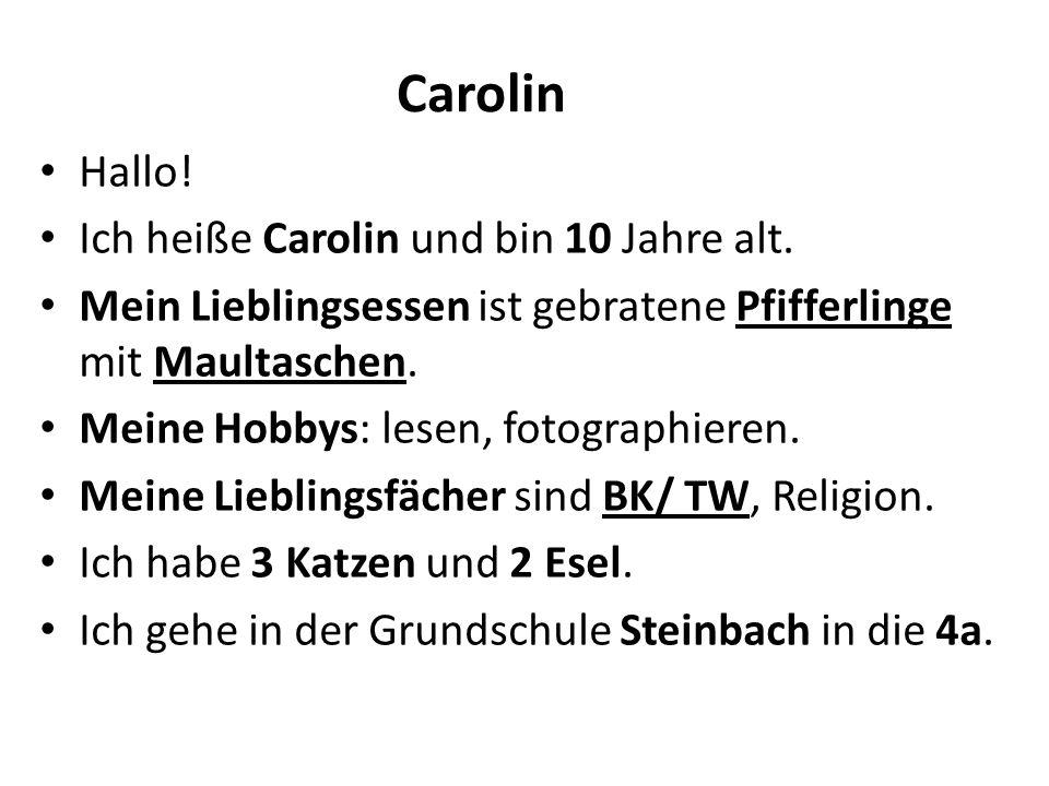 Carolin Hallo. Ich heiße Carolin und bin 10 Jahre alt.