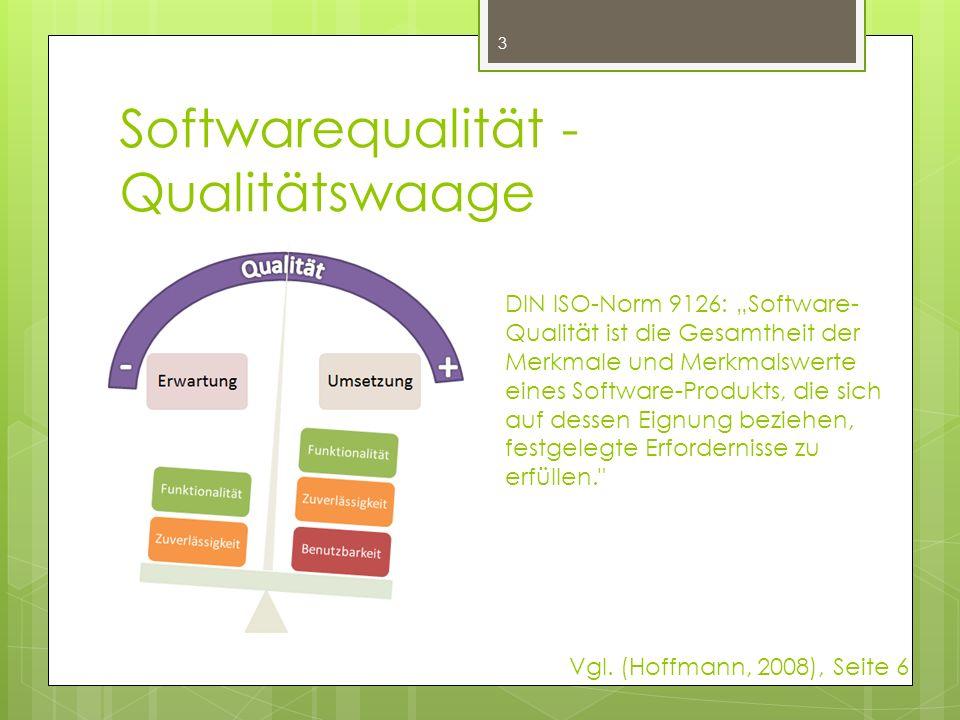 """Softwarequalität - Qualitätswaage 3 DIN ISO-Norm 9126: """"Software- Qualität ist die Gesamtheit der Merkmale und Merkmalswerte eines Software-Produkts, die sich auf dessen Eignung beziehen, festgelegte Erfordernisse zu erfüllen. Vgl."""