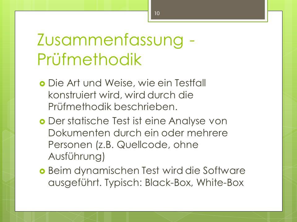 Zusammenfassung - Prüfmethodik  Die Art und Weise, wie ein Testfall konstruiert wird, wird durch die Prüfmethodik beschrieben.