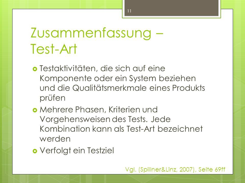 Zusammenfassung – Test-Art 11  Testaktivitäten, die sich auf eine Komponente oder ein System beziehen und die Qualitätsmerkmale eines Produkts prüfen  Mehrere Phasen, Kriterien und Vorgehensweisen des Tests.