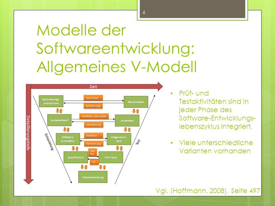 Modelle der Softwareentwicklung: Allgemeines V-Modell 6 Prüf- und Testaktivitäten sind in jeder Phase des Software-Entwicklungs- lebenszyklus integriert.