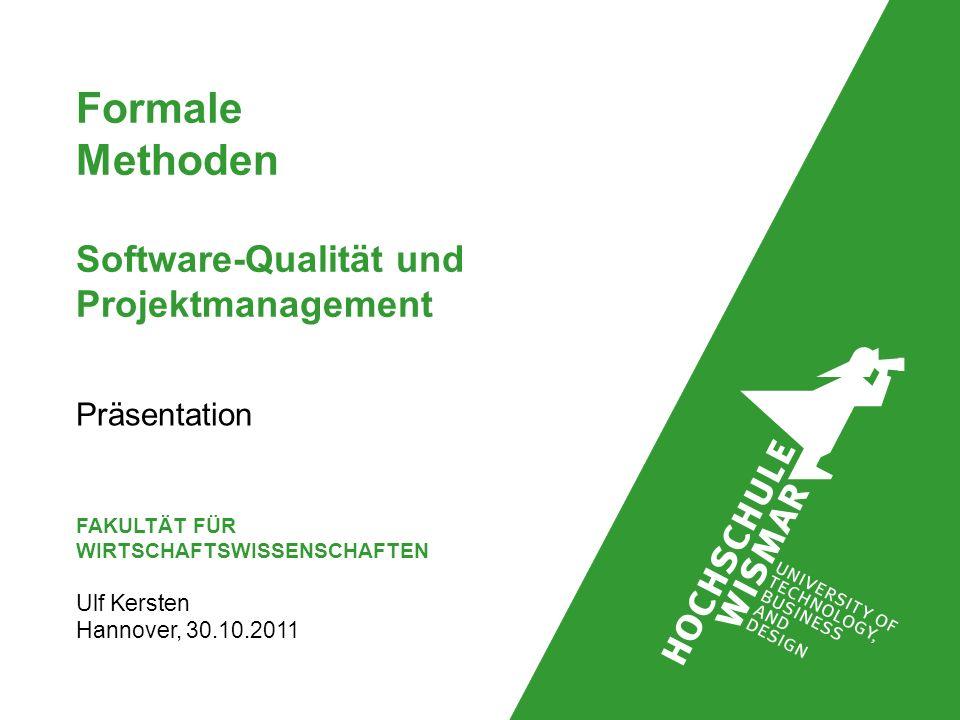 Präsentation FAKULTÄT FÜR WIRTSCHAFTSWISSENSCHAFTEN Ulf Kersten Hannover, 30.10.2011 Formale Methoden Software-Qualität und Projektmanagement