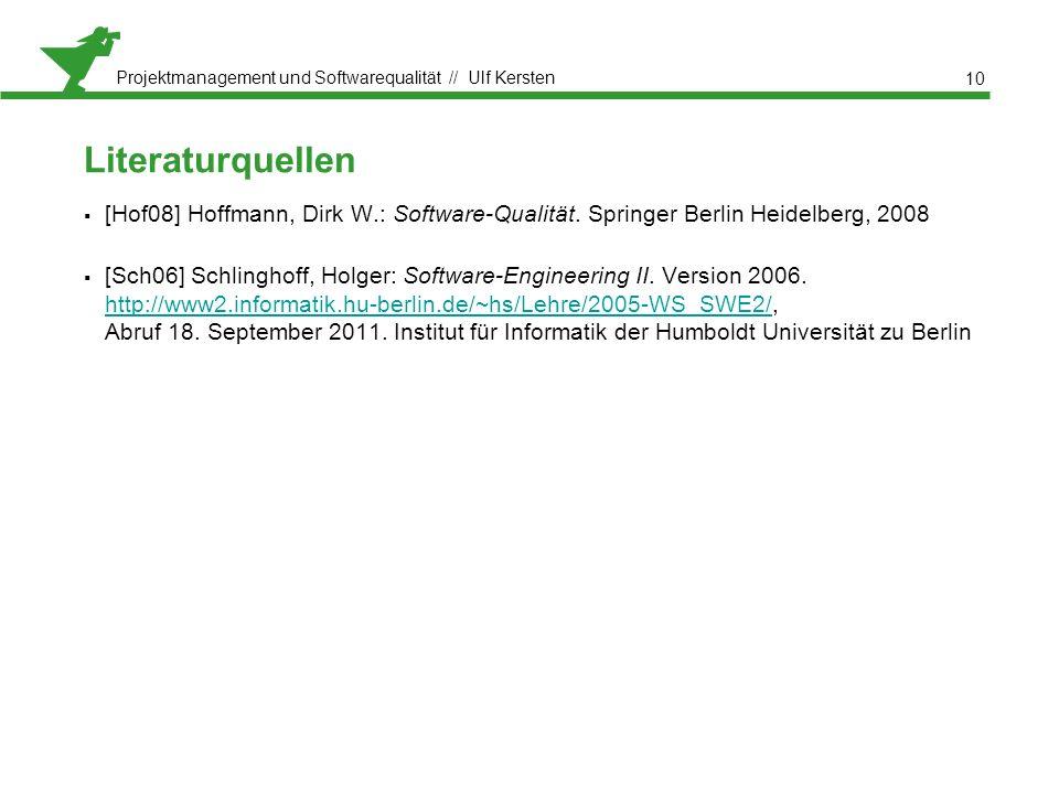 Projektmanagement und Softwarequalität // Ulf Kersten Literaturquellen  [Hof08] Hoffmann, Dirk W.: Software-Qualität.