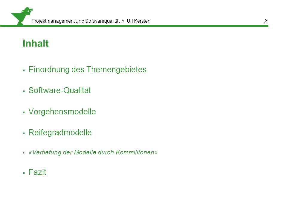 Projektmanagement und Softwarequalität // Ulf Kersten Inhalt  Einordnung des Themengebietes  Software-Qualität  Vorgehensmodelle  Reifegradmodelle  «Vertiefung der Modelle durch Kommilitonen»  Fazit 2