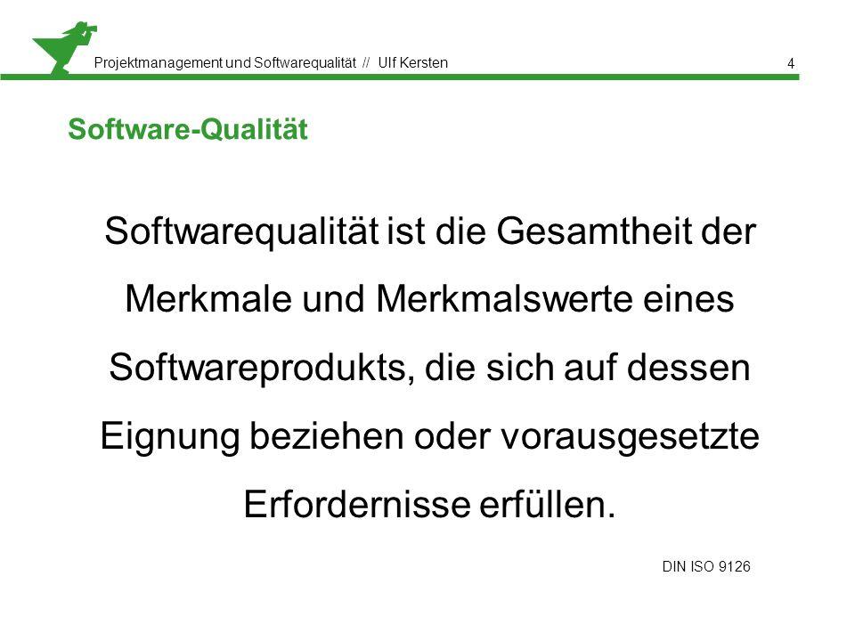 Projektmanagement und Softwarequalität // Ulf Kersten Software-Qualität Softwarequalität ist die Gesamtheit der Merkmale und Merkmalswerte eines Softwareprodukts, die sich auf dessen Eignung beziehen oder vorausgesetzte Erfordernisse erfüllen.