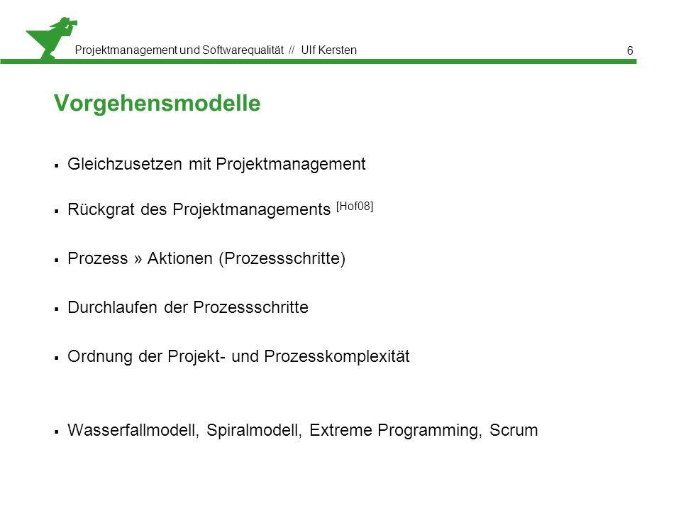 Projektmanagement und Softwarequalität // Ulf Kersten Vorgehensmodelle  Gleichzusetzen mit Projektmanagement  Rückgrat des Projektmanagements [Hof08]  Prozess » Aktionen (Prozessschritte)  Durchlaufen der Prozessschritte  Ordnung der Projekt- und Prozesskomplexität  Wasserfallmodell, Spiralmodell, Extreme Programming, Scrum 6