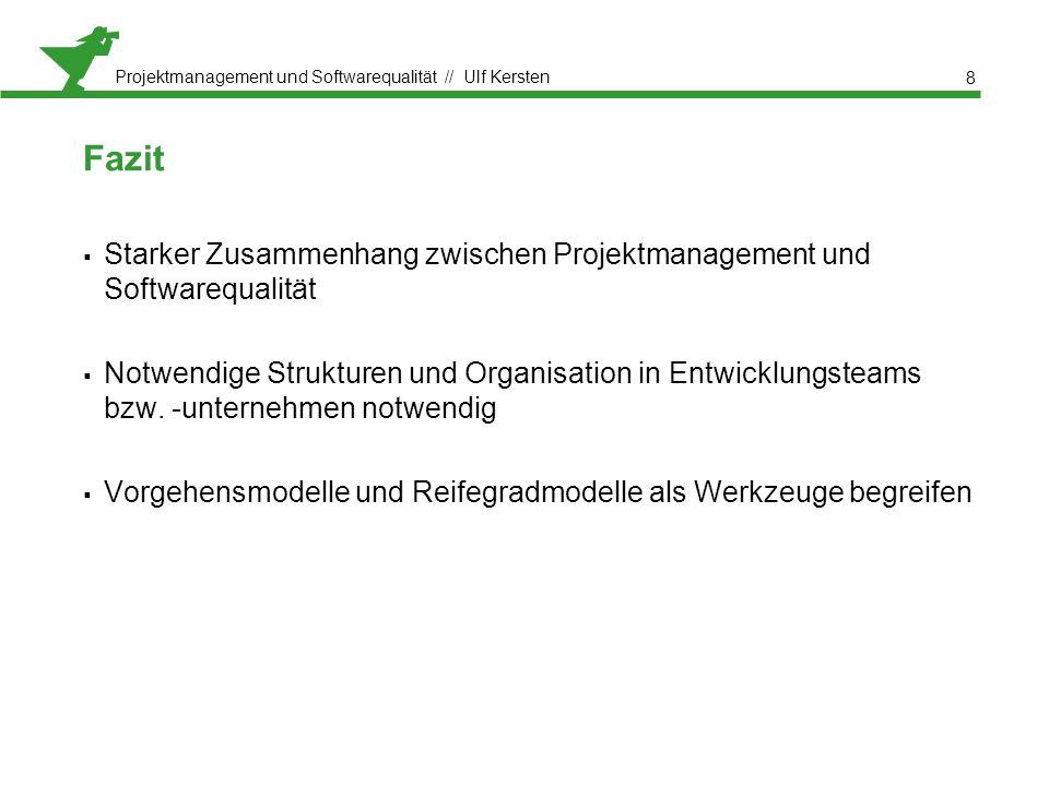 Projektmanagement und Softwarequalität // Ulf Kersten Fazit  Starker Zusammenhang zwischen Projektmanagement und Softwarequalität  Notwendige Strukturen und Organisation in Entwicklungsteams bzw.