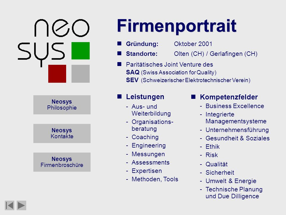 Neosys AG Training Consulting Engineering Gründung:Oktober 2001 Standorte:Olten (CH) / Gerlafingen (CH) Paritätisches Joint Venture des SAQ (Swiss Ass
